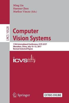 Computer Vision Systems: 11th International Conference, ICVS 2017, Shenzhen, China, July 10-13, 2017, Revised Selected Papers - Theoretical Computer Science and General Issues 10528 (Paperback)