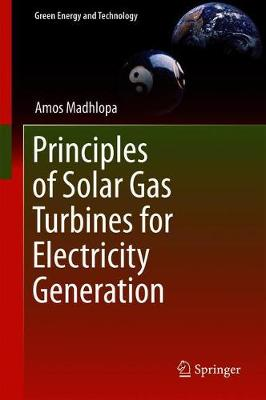 Principles of Solar Gas Turbines for Electricity Generation - Green Energy and Technology (Hardback)