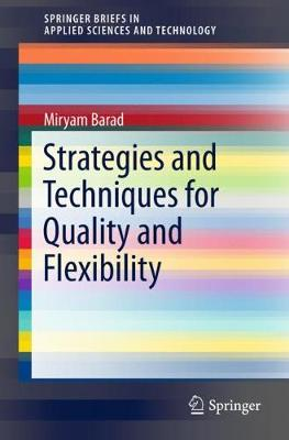 Strategies and Techniques for Quality and Flexibility - SpringerBriefs in Applied Sciences and Technology (Paperback)
