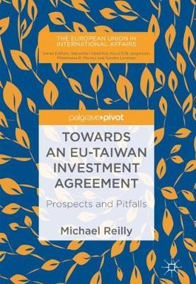 Towards an EU-Taiwan Investment Agreement: Prospects and Pitfalls - The European Union in International Affairs (Hardback)