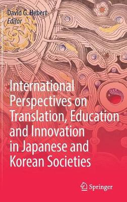 International Perspectives on Translation, Education and Innovation in Japanese and Korean Societies (Hardback)