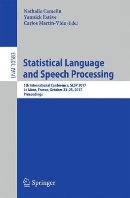 Statistical Language and Speech Processing: 5th International Conference, SLSP 2017, Le Mans, France, October 23-25, 2017, Proceedings - Lecture Notes in Artificial Intelligence 10583 (Paperback)