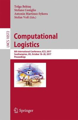 Computational Logistics: 8th International Conference, ICCL 2017, Southampton, UK, October 18-20, 2017, Proceedings - Theoretical Computer Science and General Issues 10572 (Paperback)