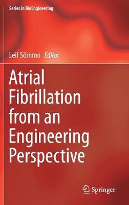 Atrial Fibrillation from an Engineering Perspective - Series in BioEngineering (Hardback)