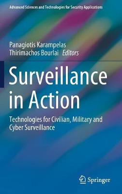 Surveillance in Action: Technologies for Civilian, Military and Cyber Surveillance - Advanced Sciences and Technologies for Security Applications (Hardback)