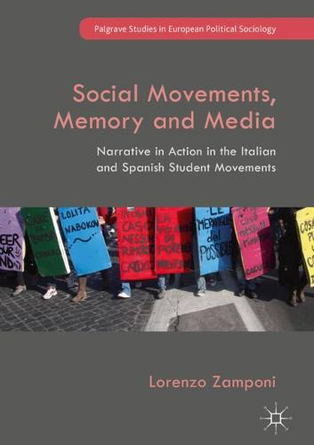 Social Movements, Memory and Media: Narrative in Action in the Italian and Spanish Student Movements - Palgrave Studies in European Political Sociology (Hardback)