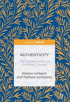 Authenticity: The Cultural History of a Political Concept (Hardback)