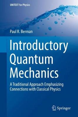 Introductory Quantum Mechanics: A Traditional Approach Emphasizing Connections with Classical Physics - UNITEXT for Physics (Hardback)