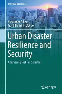 Urban Disaster Resilience and Security: Addressing Risks in Societies - The Urban Book Series (Hardback)