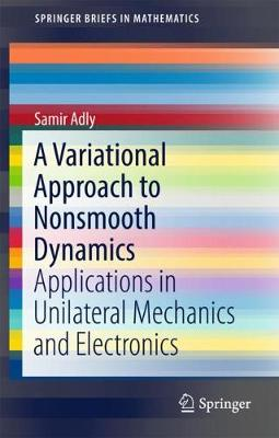 A Variational Approach to Nonsmooth Dynamics: Applications in Unilateral Mechanics and Electronics - SpringerBriefs in Mathematics (Paperback)