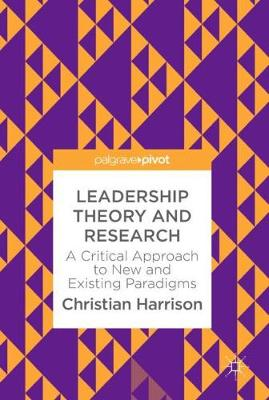 Leadership Theory and Research: A Critical Approach to New and Existing Paradigms (Hardback)