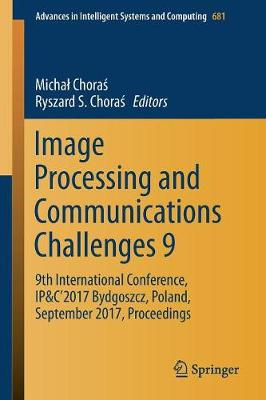 Image Processing and Communications Challenges 9: 9th International Conference, IP&C'2017 Bydgoszcz, Poland, September 2017, Proceedings - Advances in Intelligent Systems and Computing 681 (Paperback)