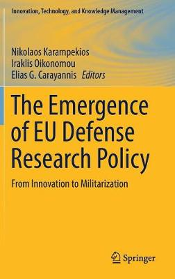 The Emergence of EU Defense Research Policy: From Innovation to Militarization - Innovation, Technology, and Knowledge Management (Hardback)
