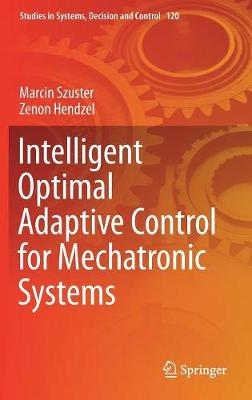 Intelligent Optimal Adaptive Control for Mechatronic Systems - Studies in Systems, Decision and Control 120 (Hardback)