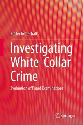 Investigating White-Collar Crime: Evaluation of Fraud Examinations (Hardback)