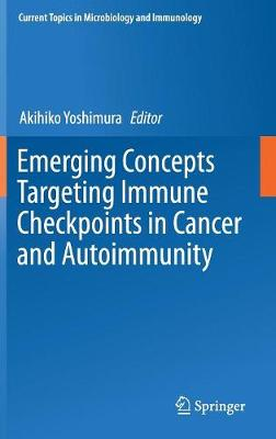 Emerging Concepts Targeting Immune Checkpoints in Cancer and Autoimmunity - Current Topics in Microbiology and Immunology 410 (Hardback)