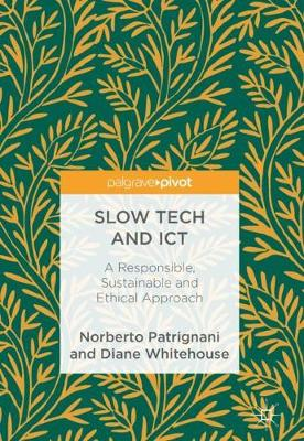 Slow Tech and ICT: A Responsible, Sustainable and Ethical Approach (Hardback)