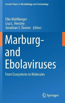 Marburg- and Ebolaviruses: From Ecosystems to Molecules - Current Topics in Microbiology and Immunology 411 (Hardback)