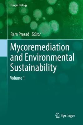 Mycoremediation and Environmental Sustainability: Volume 1 - Fungal Biology (Hardback)