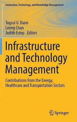 Infrastructure and Technology Management: Contributions from the Energy, Healthcare and Transportation Sectors - Innovation, Technology, and Knowledge Management (Hardback)