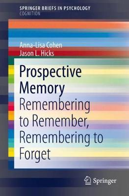 Prospective Memory: Remembering to Remember, Remembering to Forget - SpringerBriefs in Psychology (Paperback)