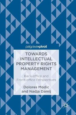 Towards Intellectual Property Rights Management: Back-office and Front-office Perspectives (Hardback)