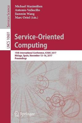 Service-Oriented Computing: 15th International Conference, ICSOC 2017, Malaga, Spain, November 13-16, 2017, Proceedings - Lecture Notes in Computer Science 10601 (Paperback)