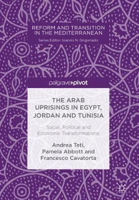 The Arab Uprisings in Egypt, Jordan and Tunisia: Social, Political and Economic Transformations - Reform and Transition in the Mediterranean (Hardback)
