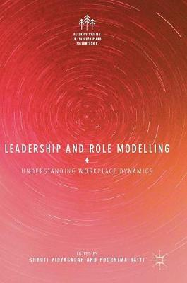 Leadership and Role Modelling: Understanding Workplace Dynamics - Palgrave Studies in Leadership and Followership (Hardback)