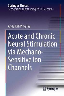 Acute and Chronic Neural Stimulation via Mechano-Sensitive Ion Channels - Springer Theses (Hardback)
