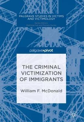 The Criminal Victimization of Immigrants - Palgrave Studies in Victims and Victimology (Hardback)