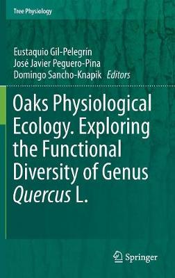 Oaks Physiological Ecology. Exploring the Functional Diversity of Genus Quercus L. - Tree Physiology 7 (Hardback)