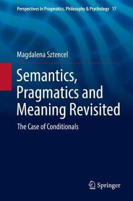Semantics, Pragmatics and Meaning Revisited: The Case of Conditionals - Perspectives in Pragmatics, Philosophy & Psychology 17 (Hardback)