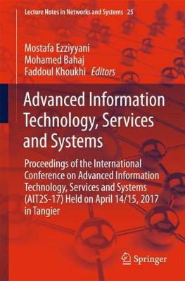 Advanced Information Technology, Services and Systems: Proceedings of the International Conference on Advanced Information Technology, Services and Systems (AIT2S-17) Held on April 14/15, 2017 in Tangier - Lecture Notes in Networks and Systems 25 (Paperback)