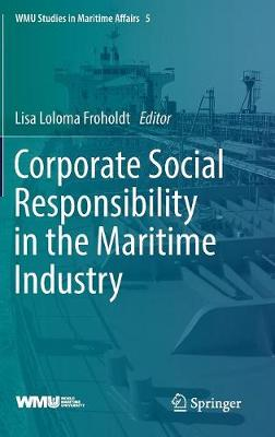 Corporate Social Responsibility in the Maritime Industry - WMU Studies in Maritime Affairs 5 (Hardback)
