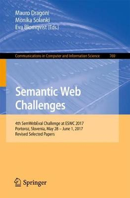 Semantic Web Challenges: 4th SemWebEval Challenge at ESWC 2017, Portoroz, Slovenia, May 28 - June 1, 2017, Revised Selected Papers - Communications in Computer and Information Science 769 (Paperback)