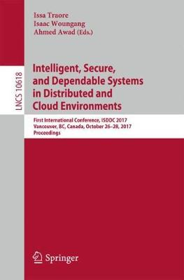 Intelligent, Secure, and Dependable Systems in Distributed and Cloud Environments: First International Conference, ISDDC 2017, Vancouver, BC, Canada, October 26-28, 2017, Proceedings - Programming and Software Engineering 10618 (Paperback)