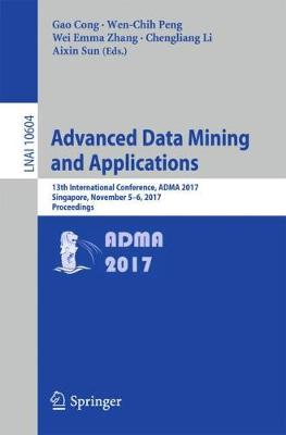Advanced Data Mining and Applications: 13th International Conference, ADMA 2017, Singapore, November 5-6, 2017, Proceedings - Lecture Notes in Artificial Intelligence 10604 (Paperback)