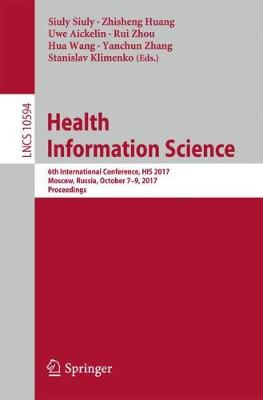 Health Information Science: 6th International Conference, HIS 2017, Moscow, Russia, October 7-9, 2017, Proceedings - Information Systems and Applications, incl. Internet/Web, and HCI 10594 (Paperback)