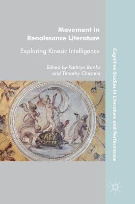 Movement in Renaissance Literature: Exploring Kinesic Intelligence - Cognitive Studies in Literature and Performance (Hardback)
