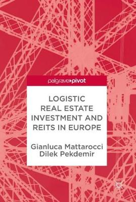 Logistic Real Estate Investment and REITs in Europe (Hardback)