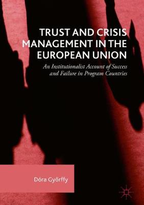 Trust and Crisis Management in the European Union: An Institutionalist Account of Success and Failure in Program Countries (Hardback)