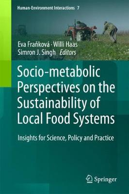 Socio-Metabolic Perspectives on the Sustainability of Local Food Systems: Insights for Science, Policy and Practice - Human-Environment Interactions 7 (Hardback)