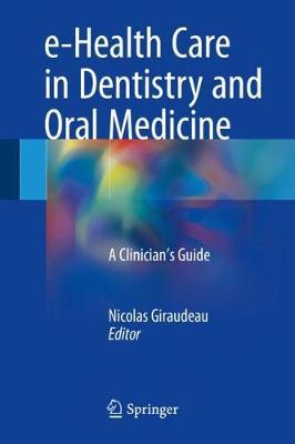 e-Health Care in Dentistry and Oral Medicine: A Clinician's Guide (Hardback)