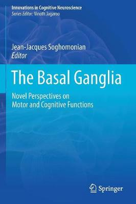 The Basal Ganglia: Novel Perspectives on Motor and Cognitive Functions - Innovations in Cognitive Neuroscience (Paperback)