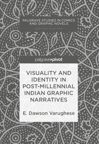 Visuality and Identity in Post-millennial Indian Graphic Narratives - Palgrave Studies in Comics and Graphic Novels (Hardback)