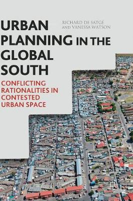 Urban Planning in the Global South: Conflicting Rationalities in Contested Urban Space (Hardback)