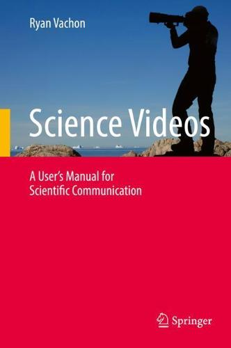 Science Videos: A User's Manual for Scientific Communication (Hardback)