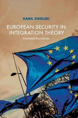 European Security in Integration Theory: Contested Boundaries (Hardback)