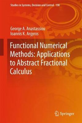 Functional Numerical Methods: Applications to Abstract Fractional Calculus - Studies in Systems, Decision and Control 130 (Hardback)